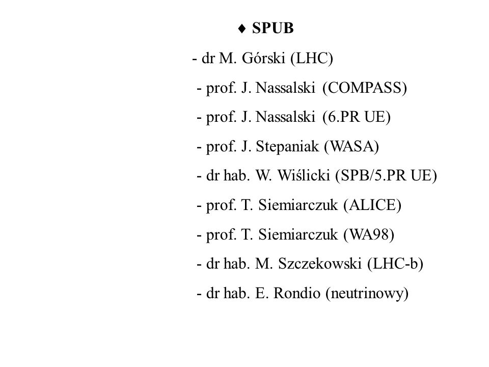 SPUB - dr M. Górski (LHC) - prof. J. Nassalski (COMPASS) - prof.