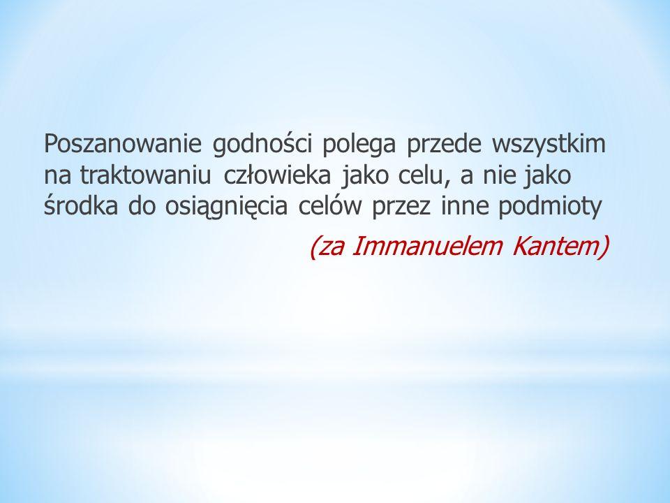 Poszanowanie godności polega przede wszystkim na traktowaniu człowieka jako celu, a nie jako środka do osiągnięcia celów przez inne podmioty (za Imman