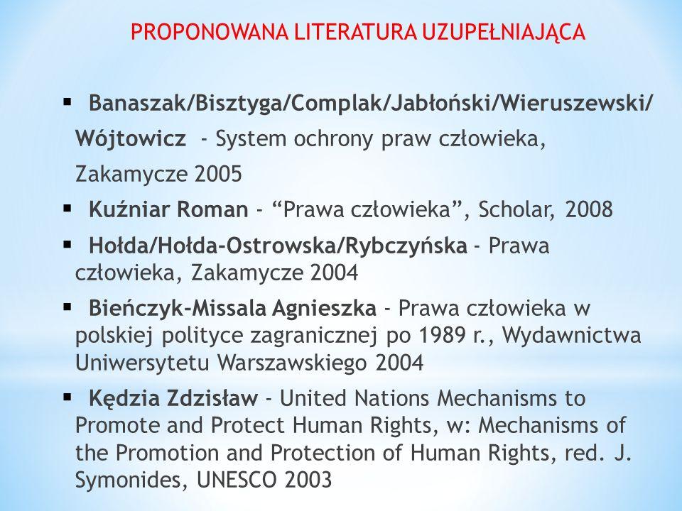 PROPONOWANA LITERATURA UZUPEŁNIAJĄCA Banaszak/Bisztyga/Complak/Jabłoński/Wieruszewski/ Wójtowicz - System ochrony praw człowieka, Zakamycze 2005 Kuźni