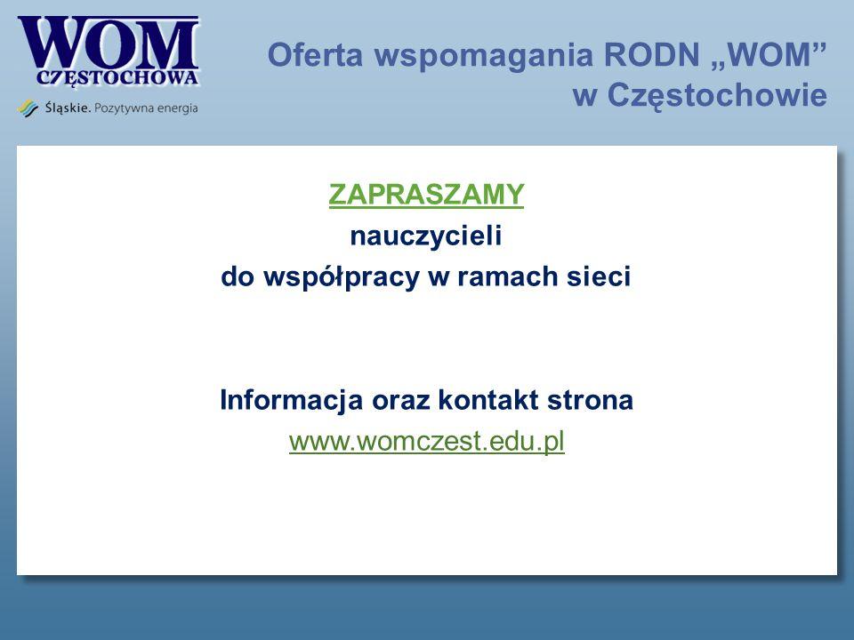 Oferta wspomagania RODN WOM w Częstochowie ZAPRASZAMY nauczycieli do współpracy w ramach sieci Informacja oraz kontakt strona www.womczest.edu.pl