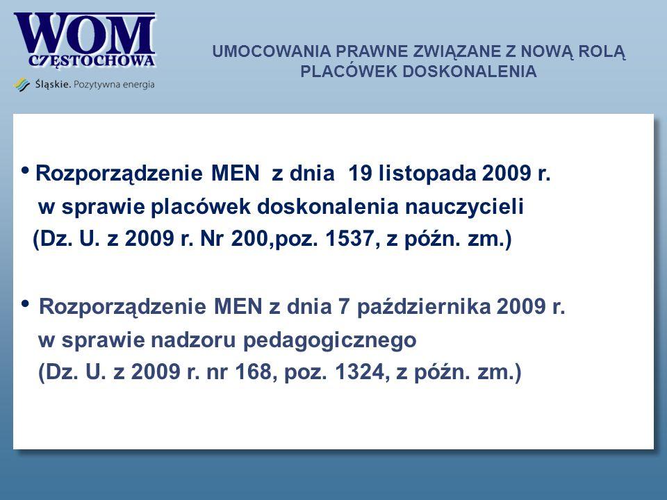 UMOCOWANIA PRAWNE ZWIĄZANE Z NOWĄ ROLĄ PLACÓWEK DOSKONALENIA Rozporządzenie MEN z dnia 19 listopada 2009 r.