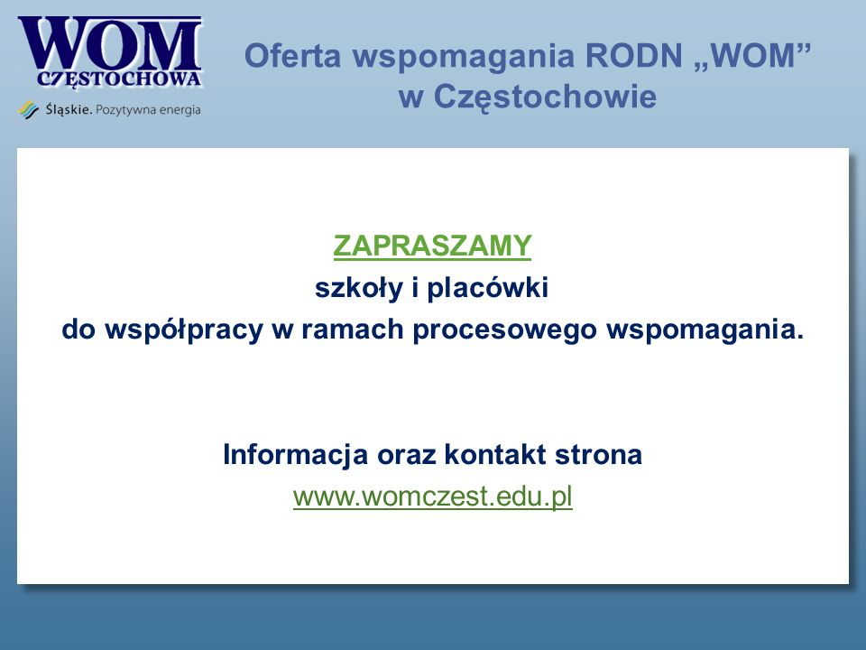 Oferta wspomagania RODN WOM w Częstochowie ZAPRASZAMY szkoły i placówki do współpracy w ramach procesowego wspomagania.