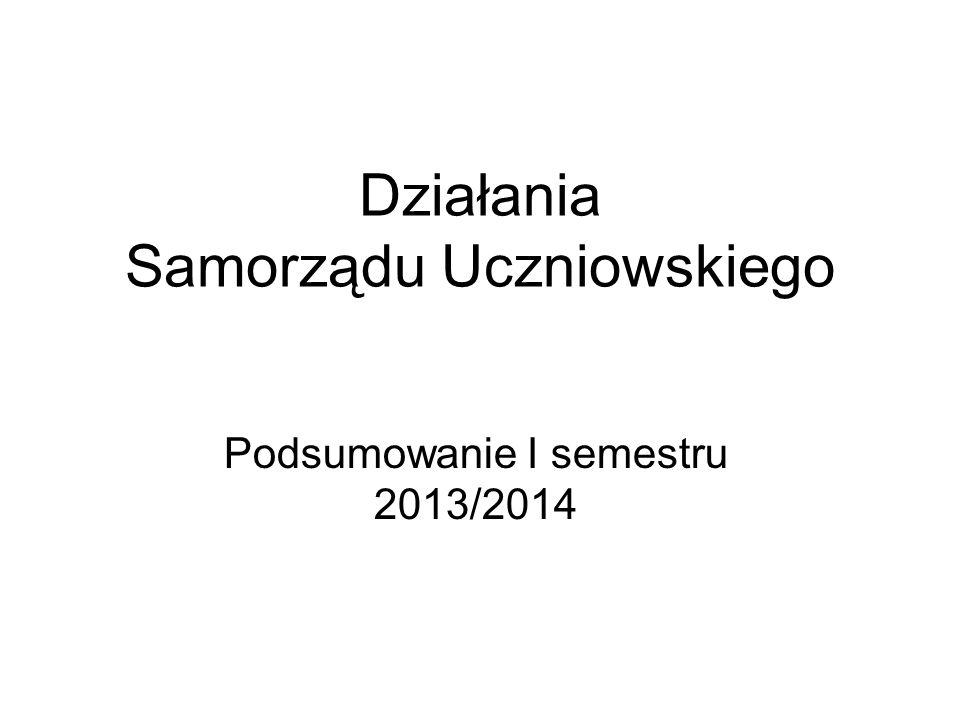 Działania Samorządu Uczniowskiego Podsumowanie I semestru 2013/2014
