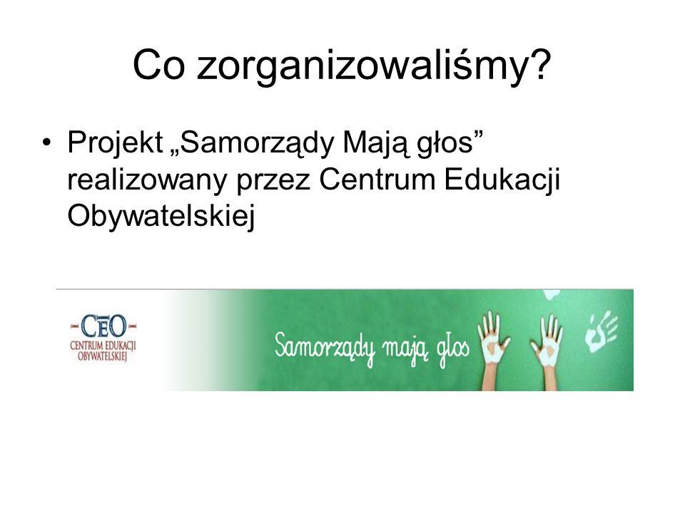 Co zorganizowaliśmy? Projekt Samorządy Mają głos realizowany przez Centrum Edukacji Obywatelskiej