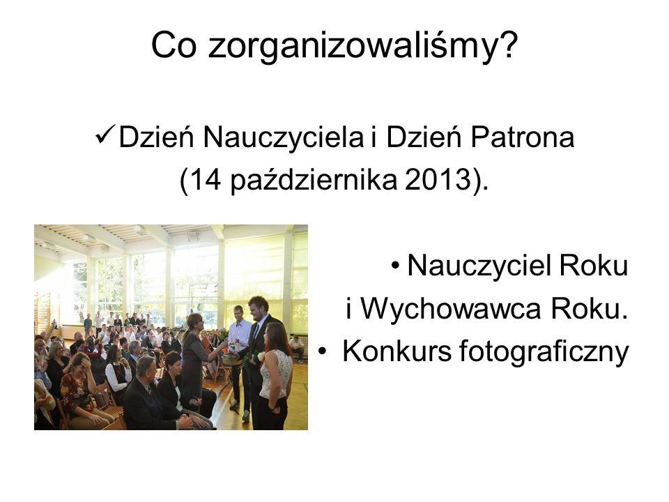 Co zorganizowaliśmy.Dzień Nauczyciela i Dzień Patrona (14 października 2013).
