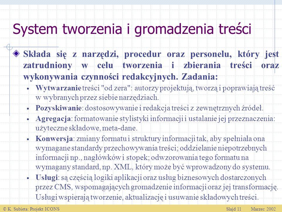 © K. Subieta: Projekt ICONSSlajd 11 Marzec 2002 Składa się z narzędzi, procedur oraz personelu, który jest zatrudniony w celu tworzenia i zbierania tr