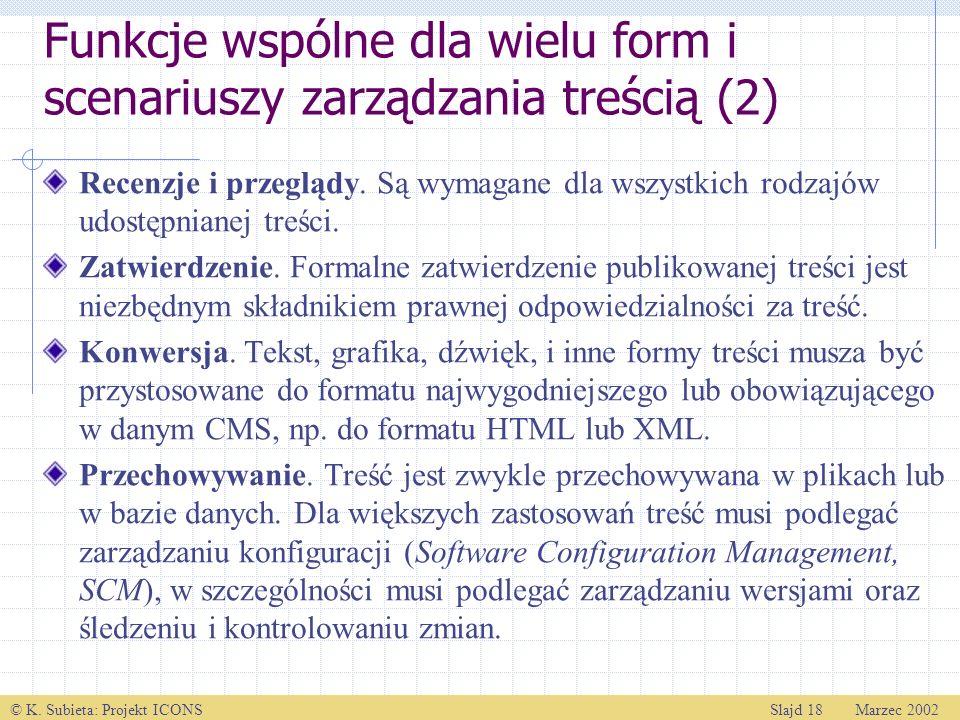 © K. Subieta: Projekt ICONSSlajd 18 Marzec 2002 Funkcje wspólne dla wielu form i scenariuszy zarządzania treścią (2) Recenzje i przeglądy. Są wymagane