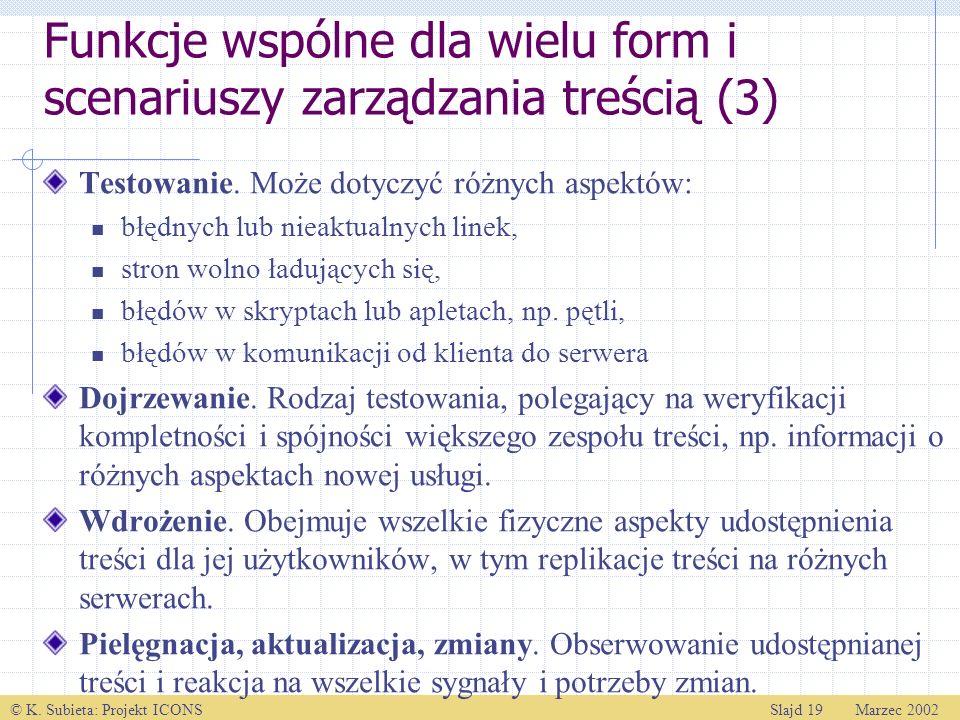 © K. Subieta: Projekt ICONSSlajd 19 Marzec 2002 Funkcje wspólne dla wielu form i scenariuszy zarządzania treścią (3) Testowanie. Może dotyczyć różnych