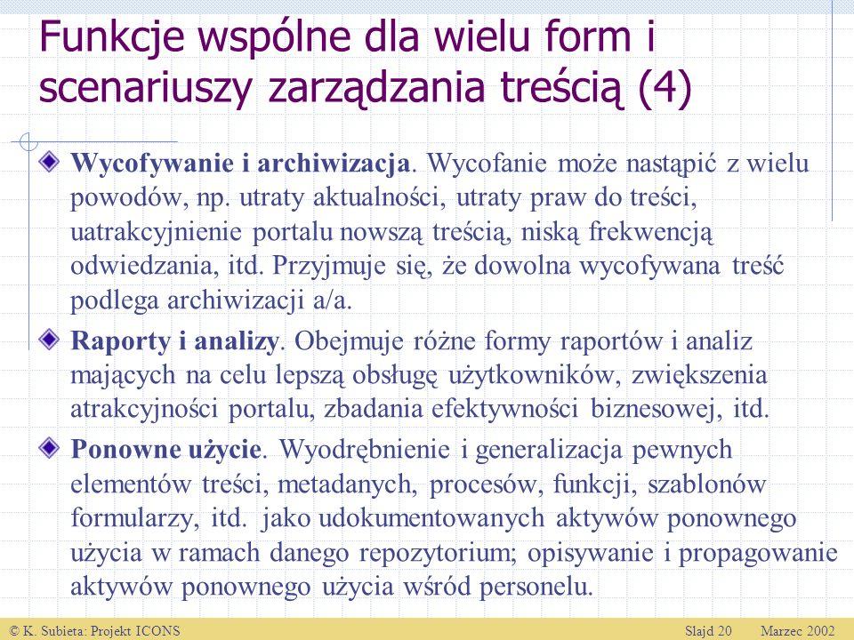 © K. Subieta: Projekt ICONSSlajd 20 Marzec 2002 Funkcje wspólne dla wielu form i scenariuszy zarządzania treścią (4) Wycofywanie i archiwizacja. Wycof