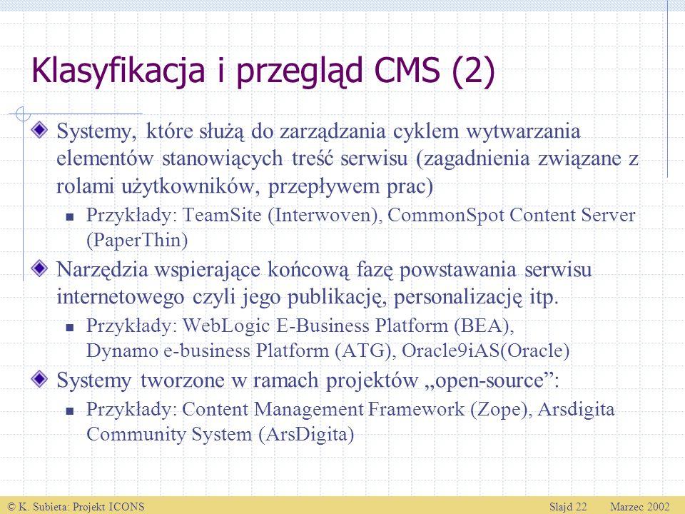 © K. Subieta: Projekt ICONSSlajd 22 Marzec 2002 Klasyfikacja i przegląd CMS (2) Systemy, które służą do zarządzania cyklem wytwarzania elementów stano
