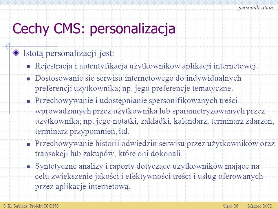 © K. Subieta: Projekt ICONSSlajd 26 Marzec 2002 Cechy CMS: personalizacja Istotą personalizacji jest: Rejestracja i autentyfikacja użytkowników aplika