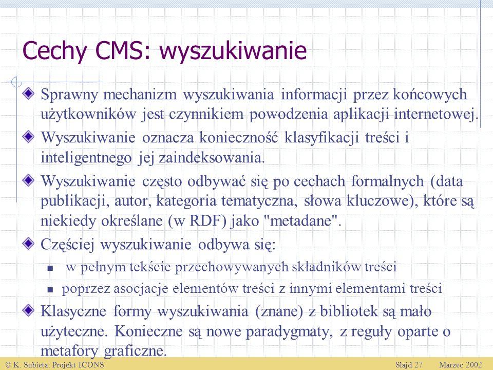 © K. Subieta: Projekt ICONSSlajd 27 Marzec 2002 Cechy CMS: wyszukiwanie Sprawny mechanizm wyszukiwania informacji przez końcowych użytkowników jest cz