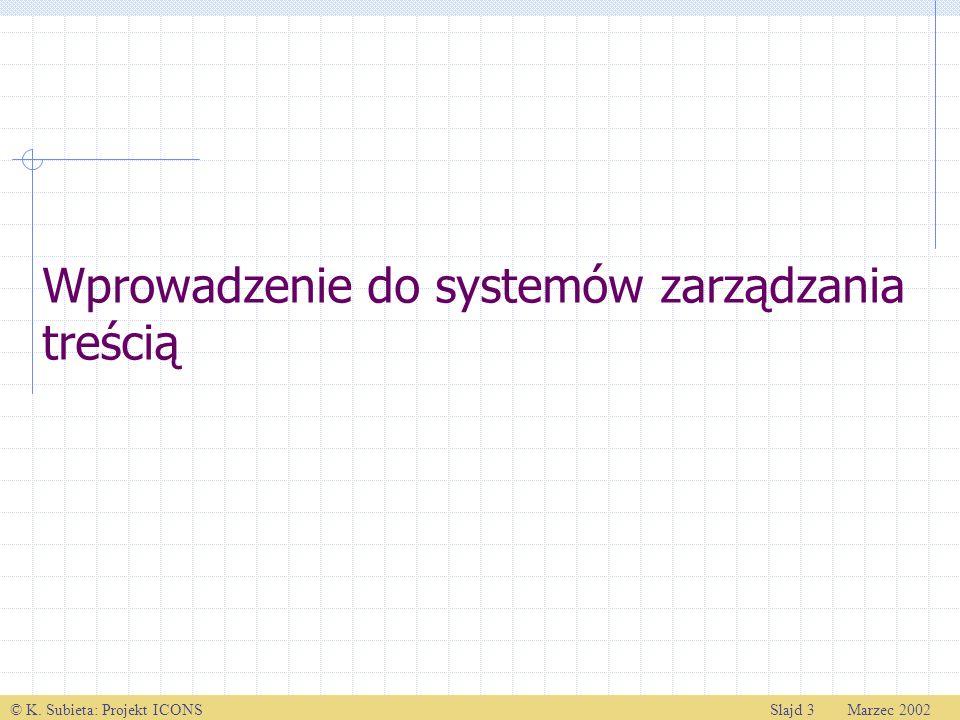© K. Subieta: Projekt ICONSSlajd 3 Marzec 2002 Wprowadzenie do systemów zarządzania treścią
