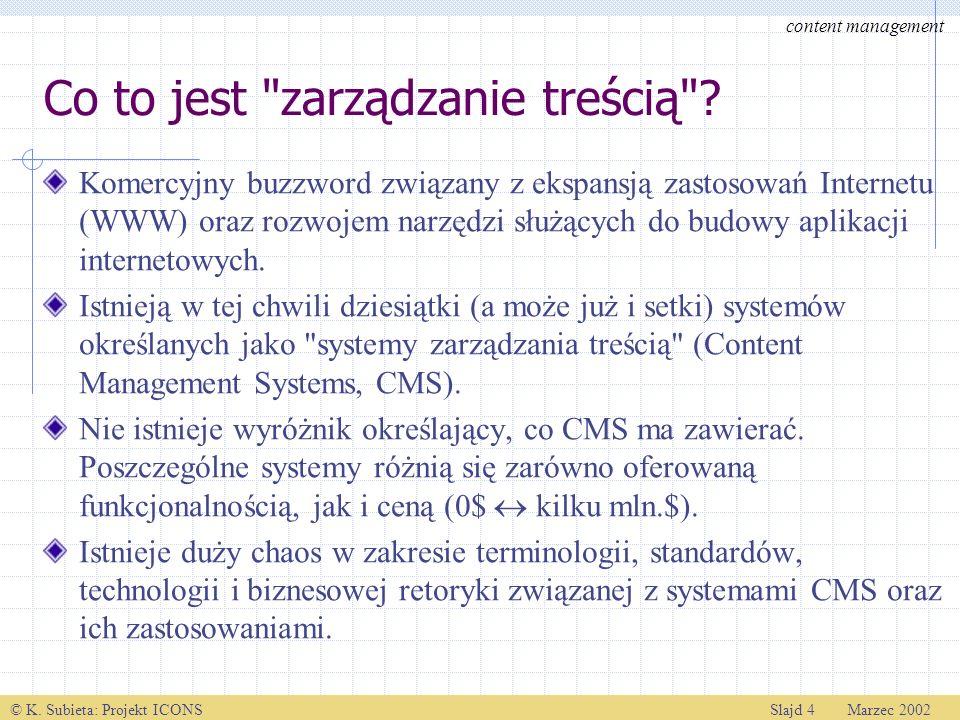 © K.Subieta: Projekt ICONSSlajd 4 Marzec 2002 Co to jest zarządzanie treścią .