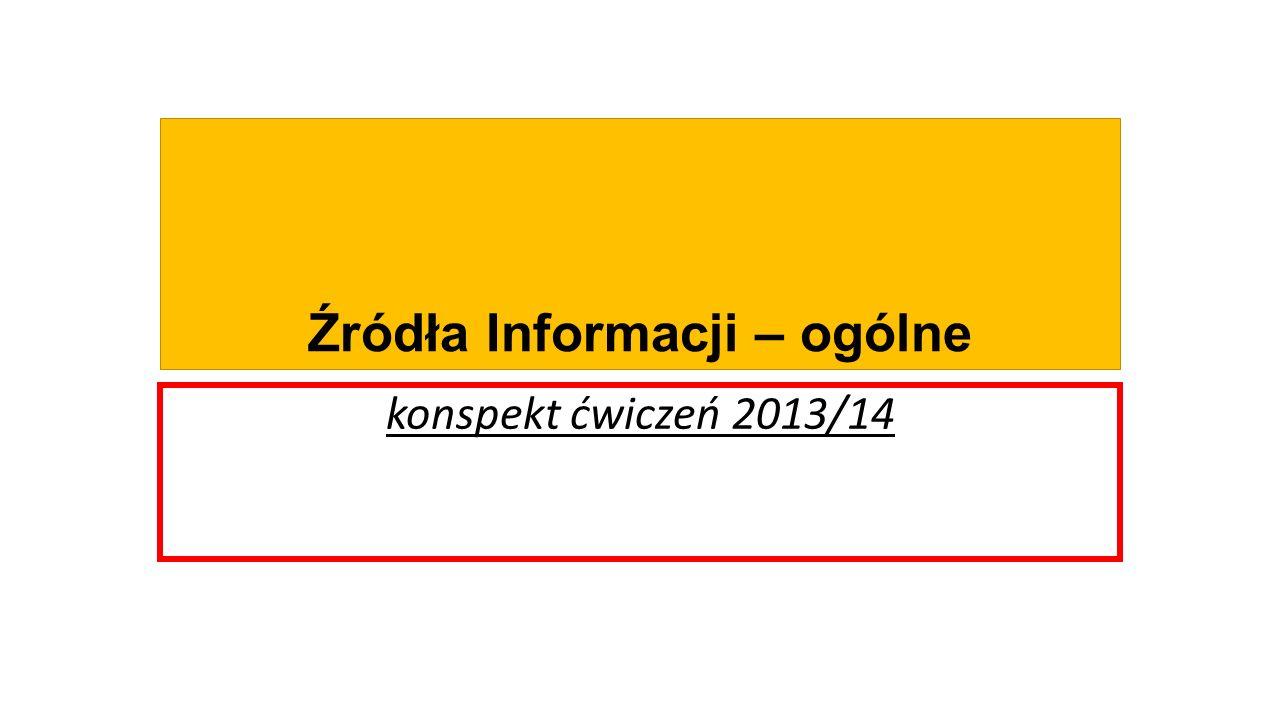 Źródła Informacji – ogólne konspekt ćwiczeń 2013/14
