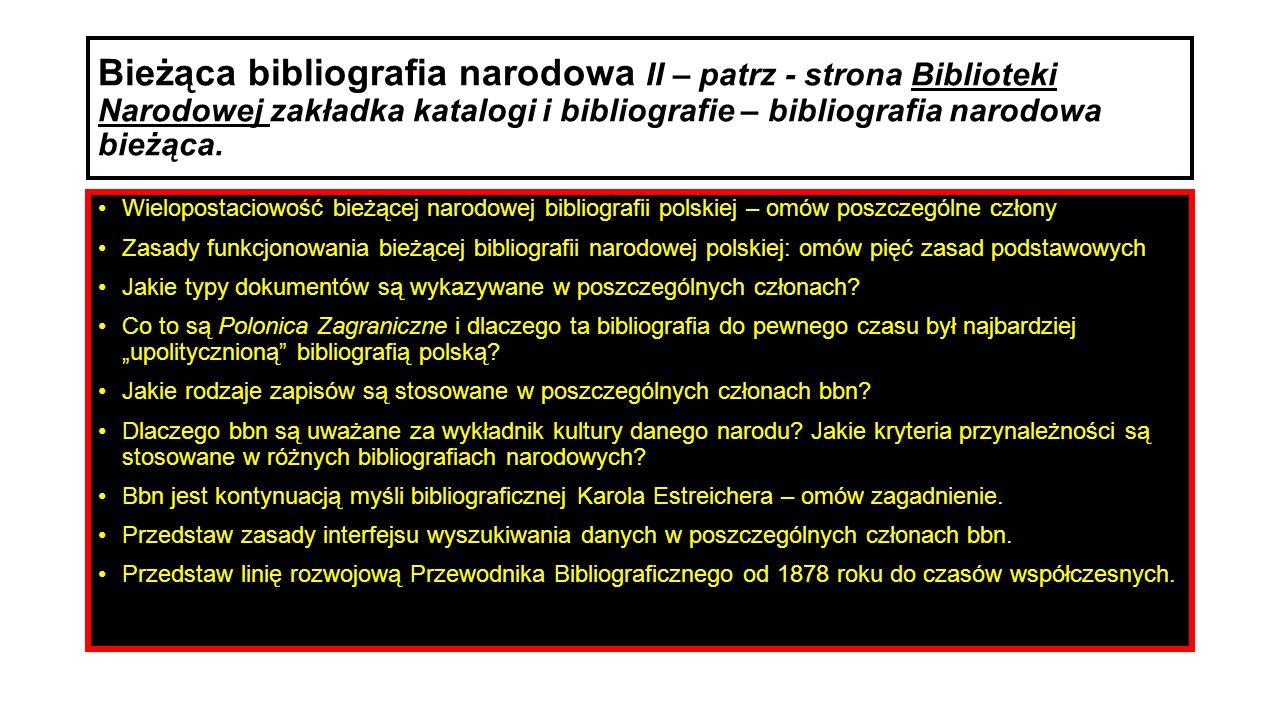 Bieżąca bibliografia narodowa II – patrz - strona Biblioteki Narodowej zakładka katalogi i bibliografie – bibliografia narodowa bieżąca. Wielopostacio