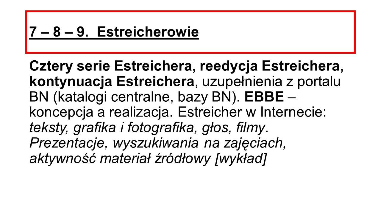 7 – 8 – 9. Estreicherowie Cztery serie Estreichera, reedycja Estreichera, kontynuacja Estreichera, uzupełnienia z portalu BN (katalogi centralne, bazy