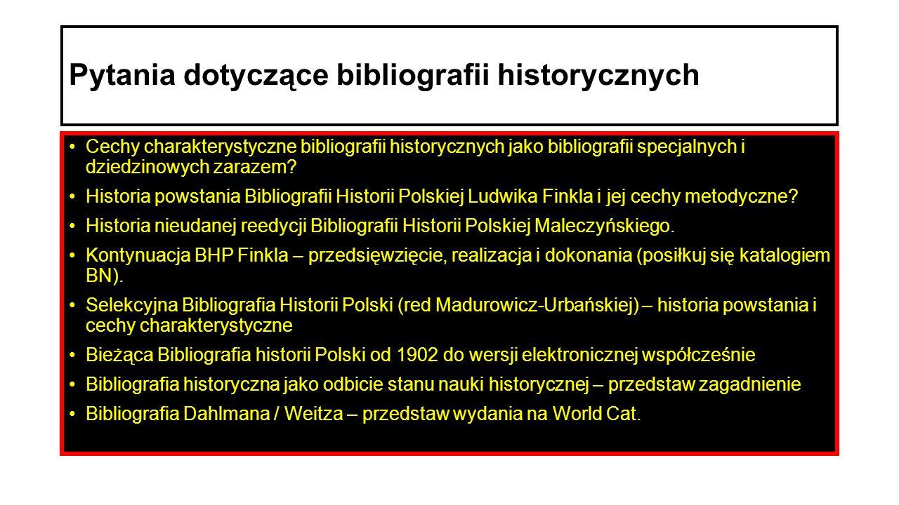 Pytania dotyczące bibliografii historycznych Cechy charakterystyczne bibliografii historycznych jako bibliografii specjalnych i dziedzinowych zarazem.