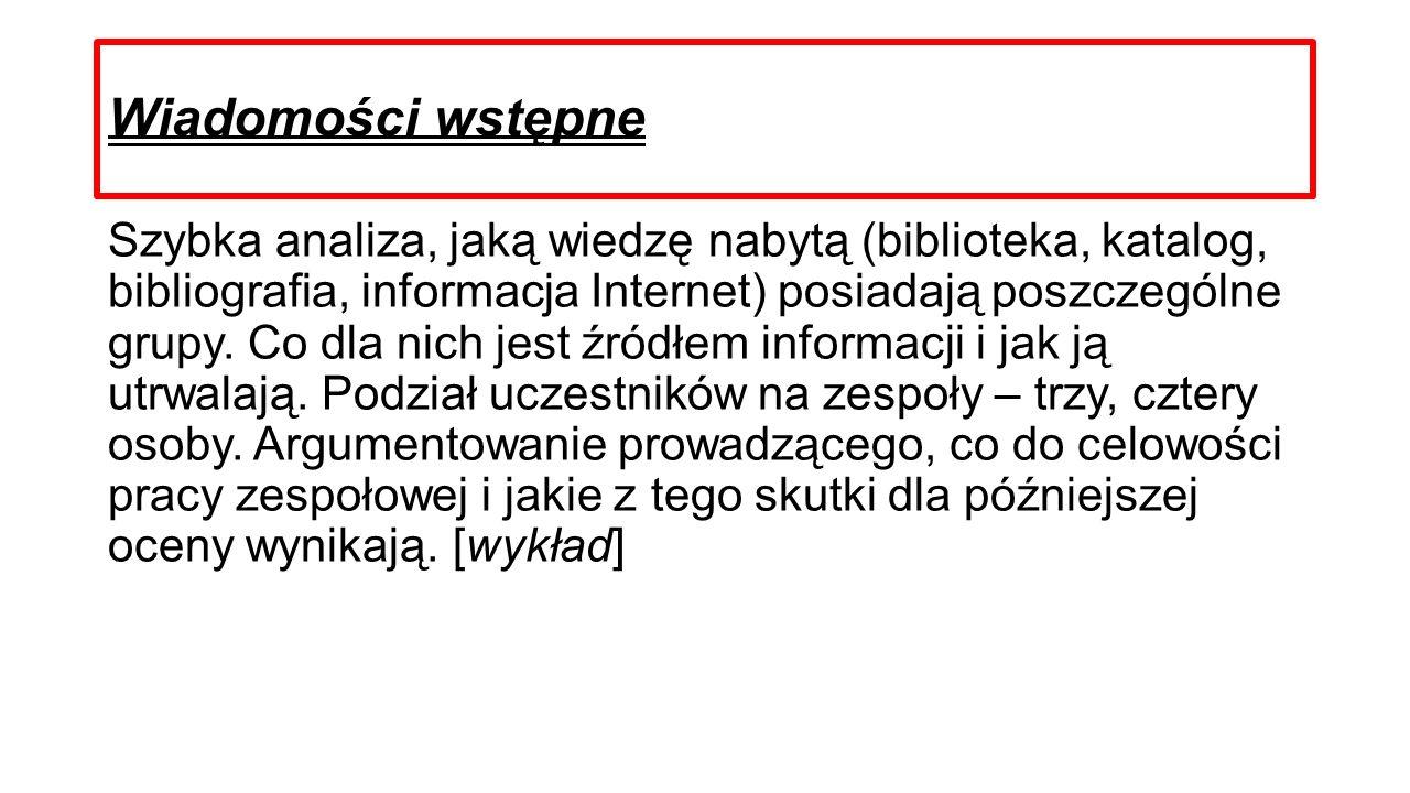 Wiadomości wstępne Szybka analiza, jaką wiedzę nabytą (biblioteka, katalog, bibliografia, informacja Internet) posiadają poszczególne grupy. Co dla ni