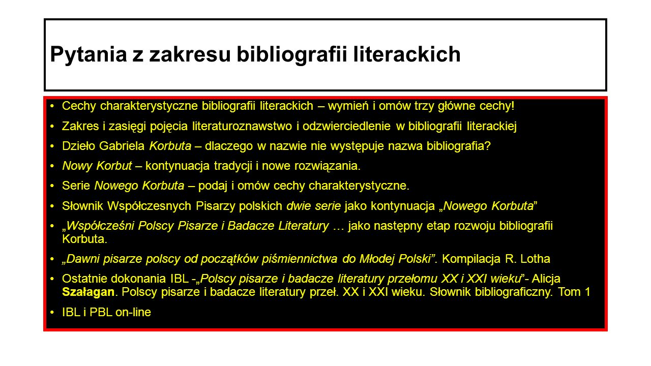 Pytania z zakresu bibliografii literackich Cechy charakterystyczne bibliografii literackich – wymień i omów trzy główne cechy! Zakres i zasięgi pojęci