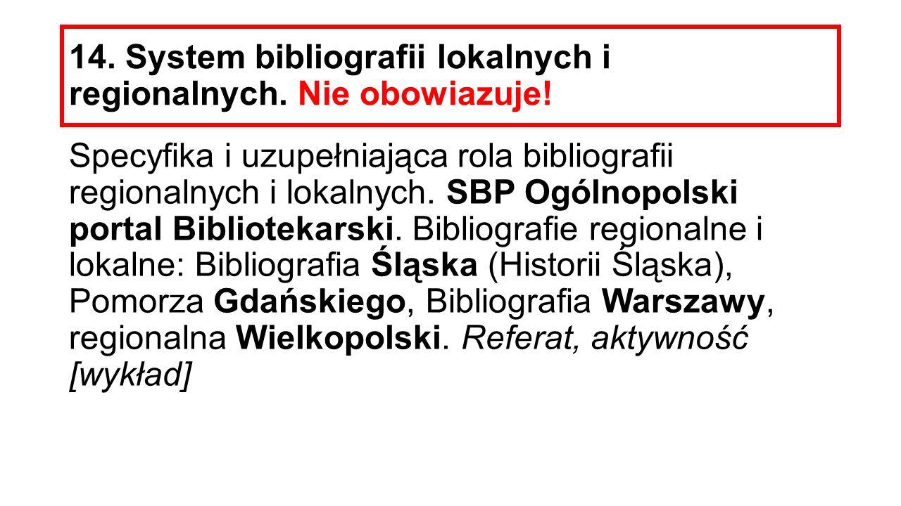 14. System bibliografii lokalnych i regionalnych. Nie obowiazuje! Specyfika i uzupełniająca rola bibliografii regionalnych i lokalnych. SBP Ogólnopols