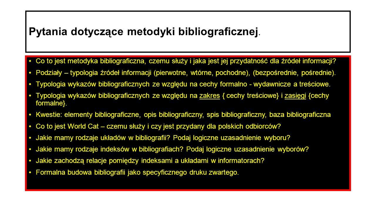 Pytania dotyczące metodyki bibliograficznej. Co to jest metodyka bibliograficzna, czemu służy i jaka jest jej przydatność dla źródeł informacji? Podzi