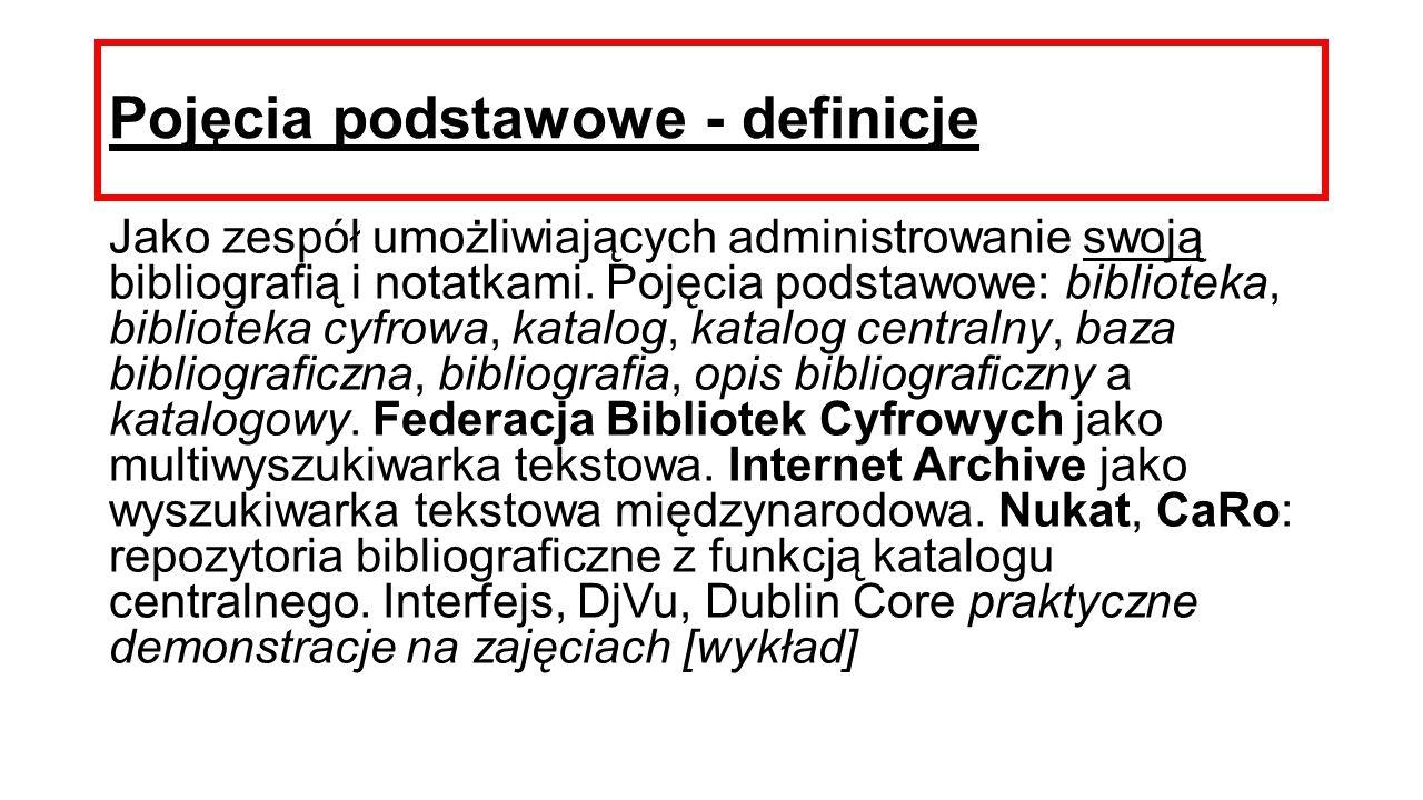 Pojęcia podstawowe - definicje Jako zespół umożliwiających administrowanie swoją bibliografią i notatkami. Pojęcia podstawowe: biblioteka, biblioteka