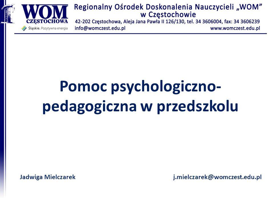 Pomoc psychologiczno- pedagogiczna w przedszkolu Jadwiga Mielczarekj.mielczarek@womczest.edu.pl