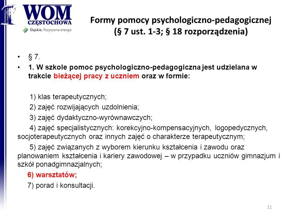 Formy pomocy psychologiczno-pedagogicznej (§ 7 ust. 1-3; § 18 rozporządzenia) § 7. 1. W szkole pomoc psychologiczno-pedagogiczna jest udzielana w trak