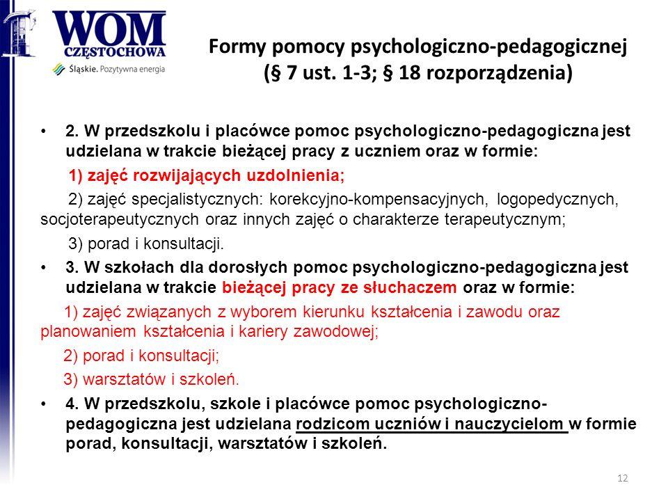 Formy pomocy psychologiczno-pedagogicznej (§ 7 ust. 1-3; § 18 rozporządzenia) 2. W przedszkolu i placówce pomoc psychologiczno-pedagogiczna jest udzie