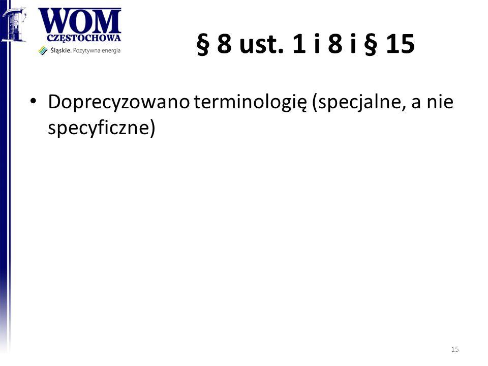 § 8 ust. 1 i 8 i § 15 Doprecyzowano terminologię (specjalne, a nie specyficzne) 15