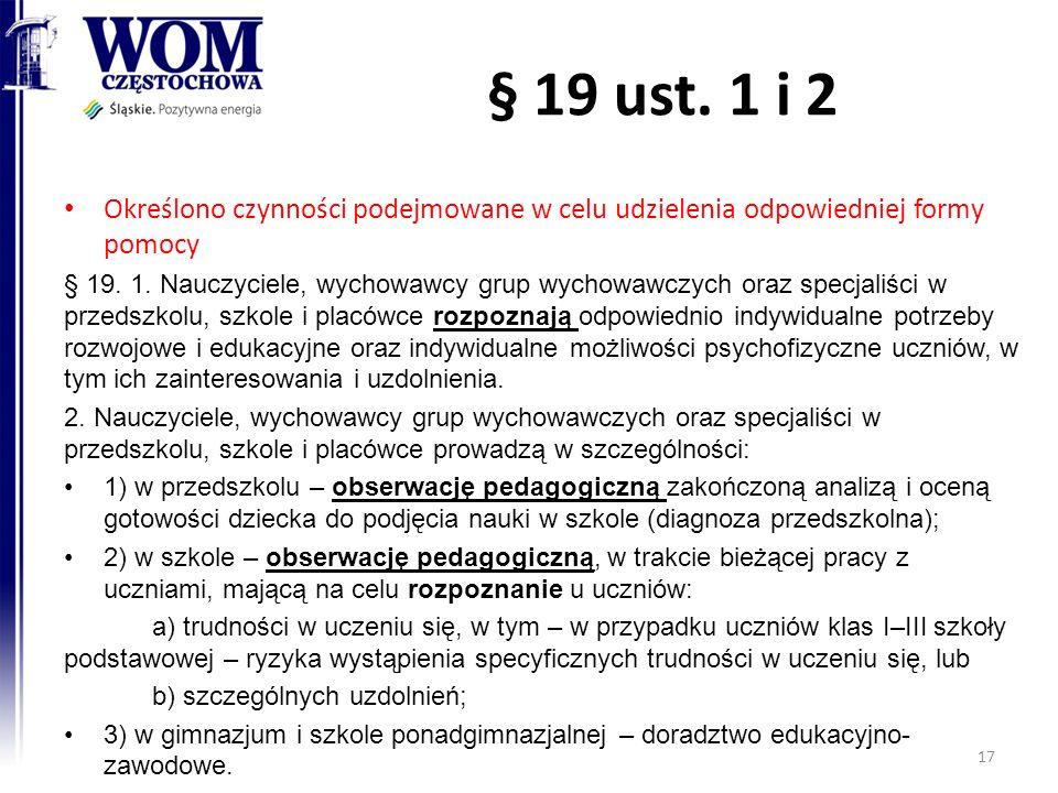 § 19 ust. 1 i 2 Określono czynności podejmowane w celu udzielenia odpowiedniej formy pomocy § 19. 1. Nauczyciele, wychowawcy grup wychowawczych oraz s