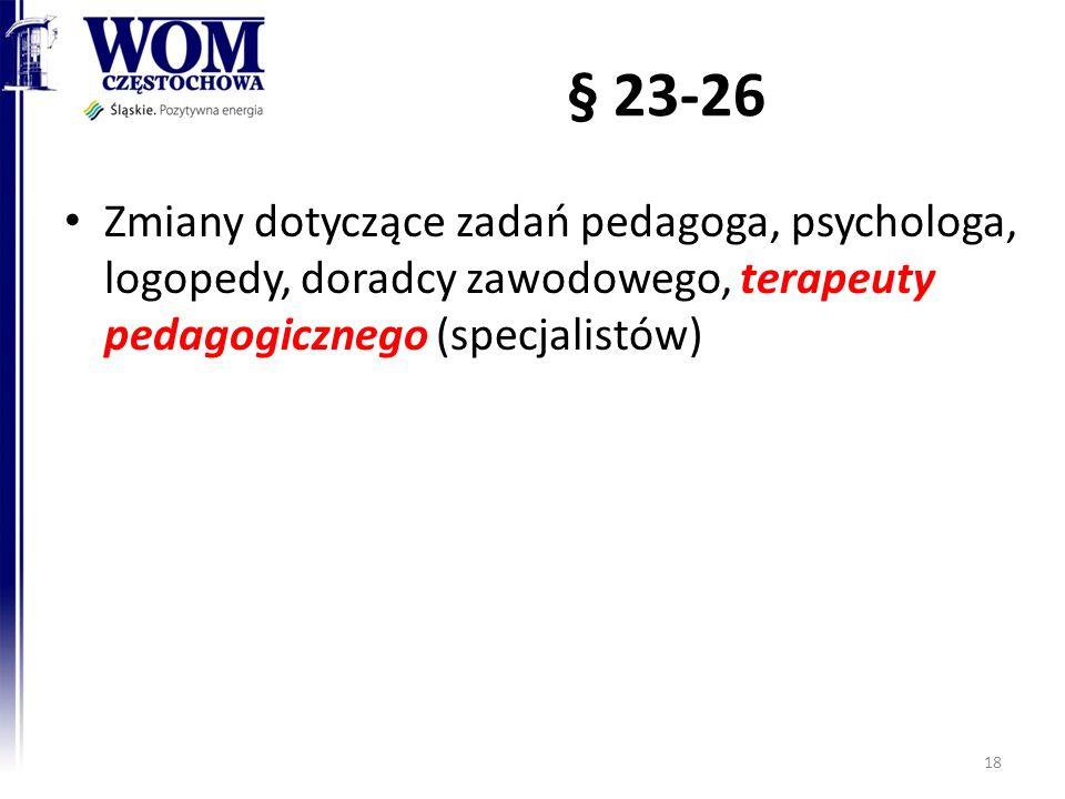 § 23-26 Zmiany dotyczące zadań pedagoga, psychologa, logopedy, doradcy zawodowego, terapeuty pedagogicznego (specjalistów) 18