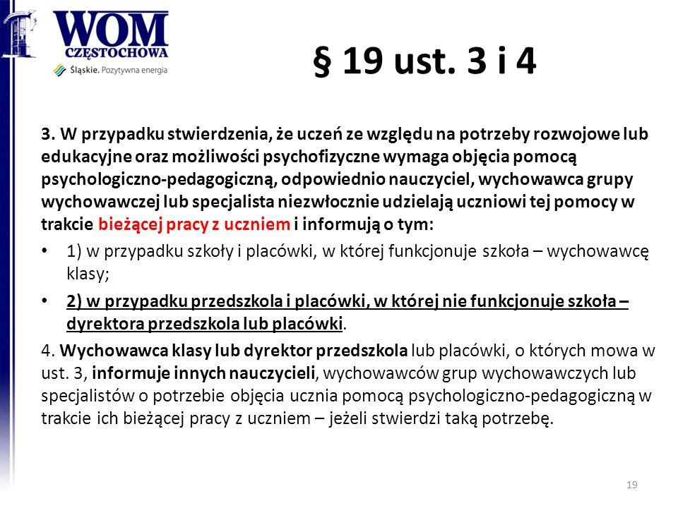 § 19 ust. 3 i 4 3. W przypadku stwierdzenia, że uczeń ze względu na potrzeby rozwojowe lub edukacyjne oraz możliwości psychofizyczne wymaga objęcia po
