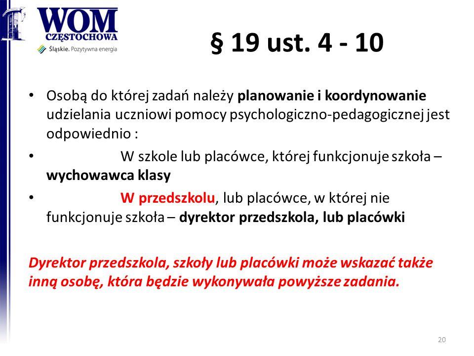 § 19 ust. 4 - 10 Osobą do której zadań należy planowanie i koordynowanie udzielania uczniowi pomocy psychologiczno-pedagogicznej jest odpowiednio : W