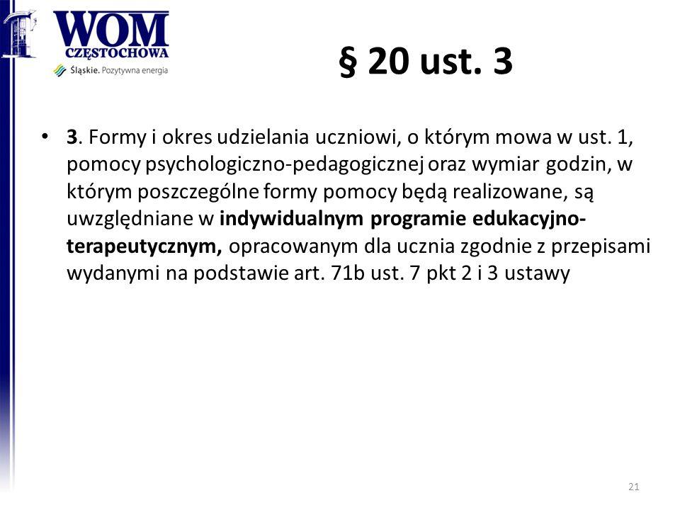 § 20 ust. 3 3. Formy i okres udzielania uczniowi, o którym mowa w ust. 1, pomocy psychologiczno-pedagogicznej oraz wymiar godzin, w którym poszczególn