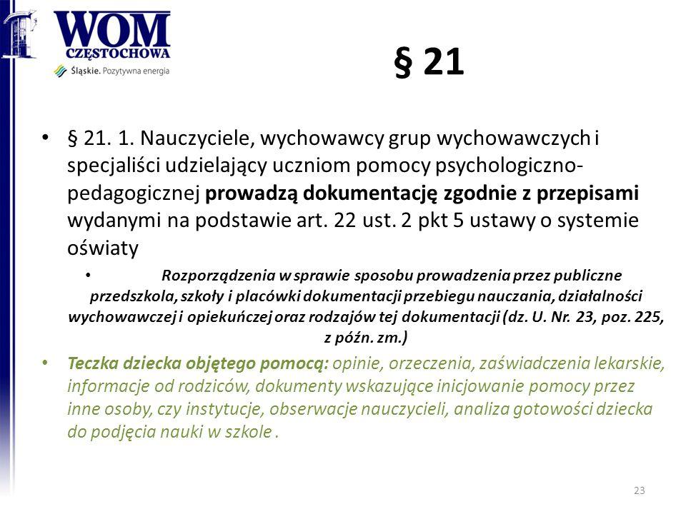 § 21 § 21. 1. Nauczyciele, wychowawcy grup wychowawczych i specjaliści udzielający uczniom pomocy psychologiczno- pedagogicznej prowadzą dokumentację