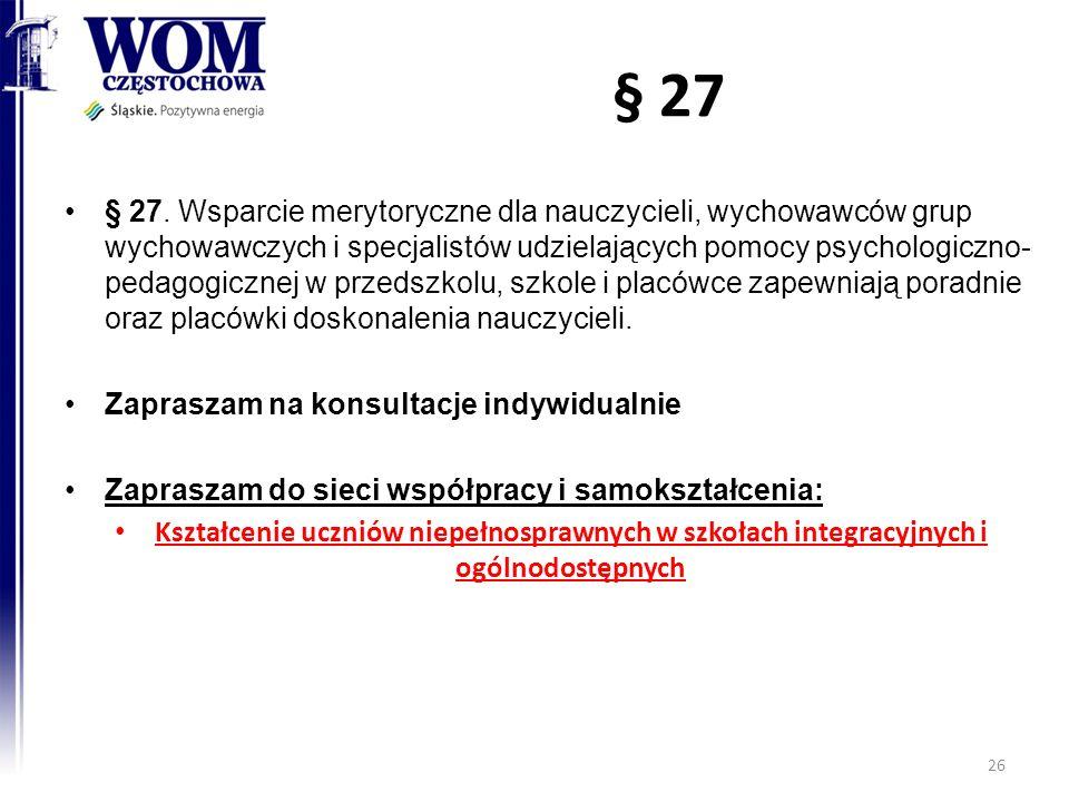 § 27 § 27. Wsparcie merytoryczne dla nauczycieli, wychowawców grup wychowawczych i specjalistów udzielających pomocy psychologiczno- pedagogicznej w p