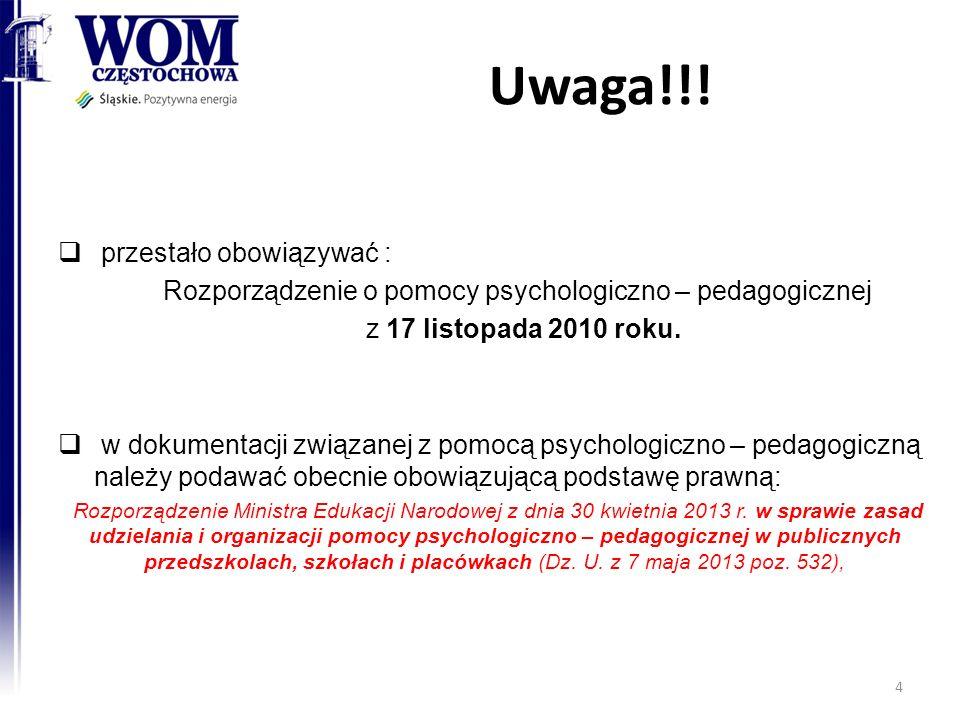 Uwaga!!! przestało obowiązywać : Rozporządzenie o pomocy psychologiczno – pedagogicznej z 17 listopada 2010 roku. w dokumentacji związanej z pomocą ps