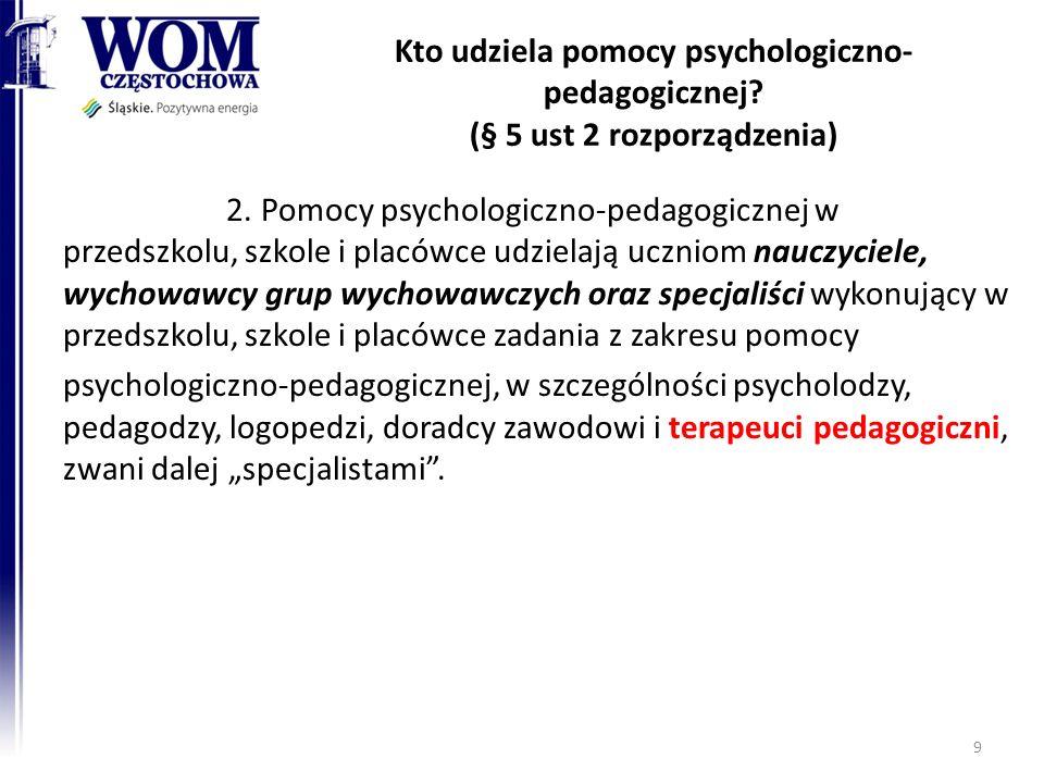Kto udziela pomocy psychologiczno- pedagogicznej? (§ 5 ust 2 rozporządzenia) 2. Pomocy psychologiczno-pedagogicznej w przedszkolu, szkole i placówce u