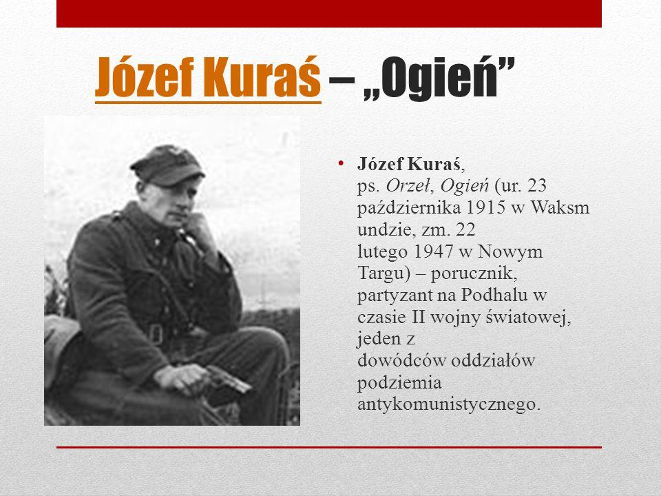 Józef KuraśJózef Kuraś – Ogień Józef Kuraś, ps.Orzeł, Ogień (ur.