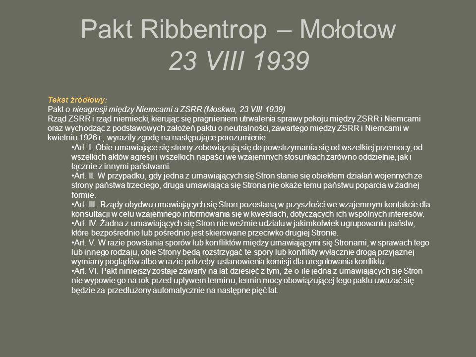Pakt Ribbentrop – Mołotow 23 VIII 1939 Tekst źródłowy: Pakt o nieagresji między Niemcami a ZSRR (Moskwa, 23 VIII 1939) Rząd ZSRR i rząd niemiecki, kie