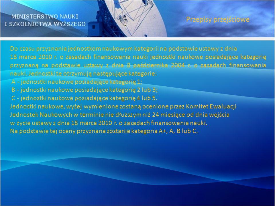 Do czasu przyznania jednostkom naukowym kategorii na podstawie ustawy z dnia 18 marca 2010 r. o zasadach finansowania nauki jednostki naukowe posiadaj