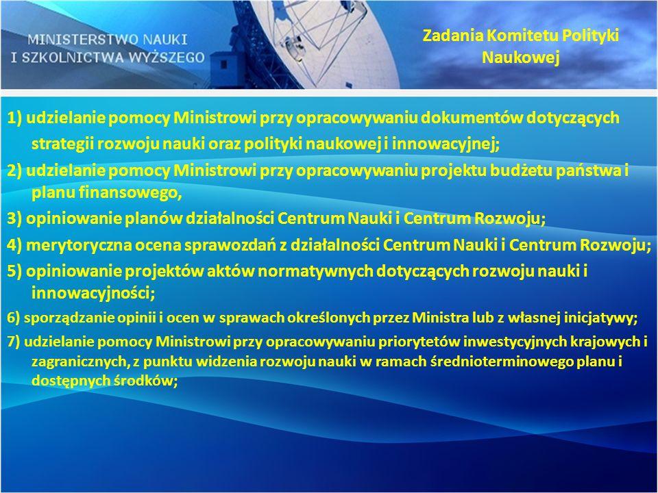 1) udzielanie pomocy Ministrowi przy opracowywaniu dokumentów dotyczących strategii rozwoju nauki oraz polityki naukowej i innowacyjnej; 2) udzielanie