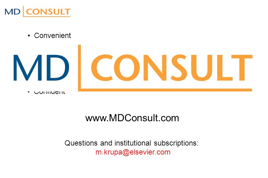 Convenient Efficient More Productive Higher Quality of Care Confident www.MDConsult.com Questions and institutional subscriptions: m.krupa@elsevier.co