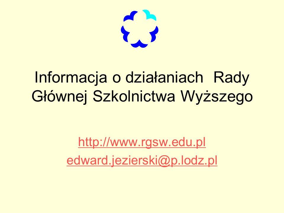 Informacja o działaniach Rady Głównej Szkolnictwa Wyższego http://www.rgsw.edu.pl edward.jezierski@p.lodz.pl