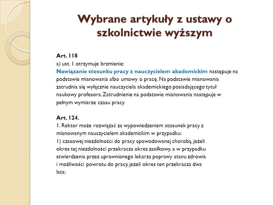 Wybrane artykuły z ustawy o szkolnictwie wyższym Art. 118 a) ust. 1 otrzymuje brzmienie: Nawiązanie stosunku pracy z nauczycielem akademickim następuj