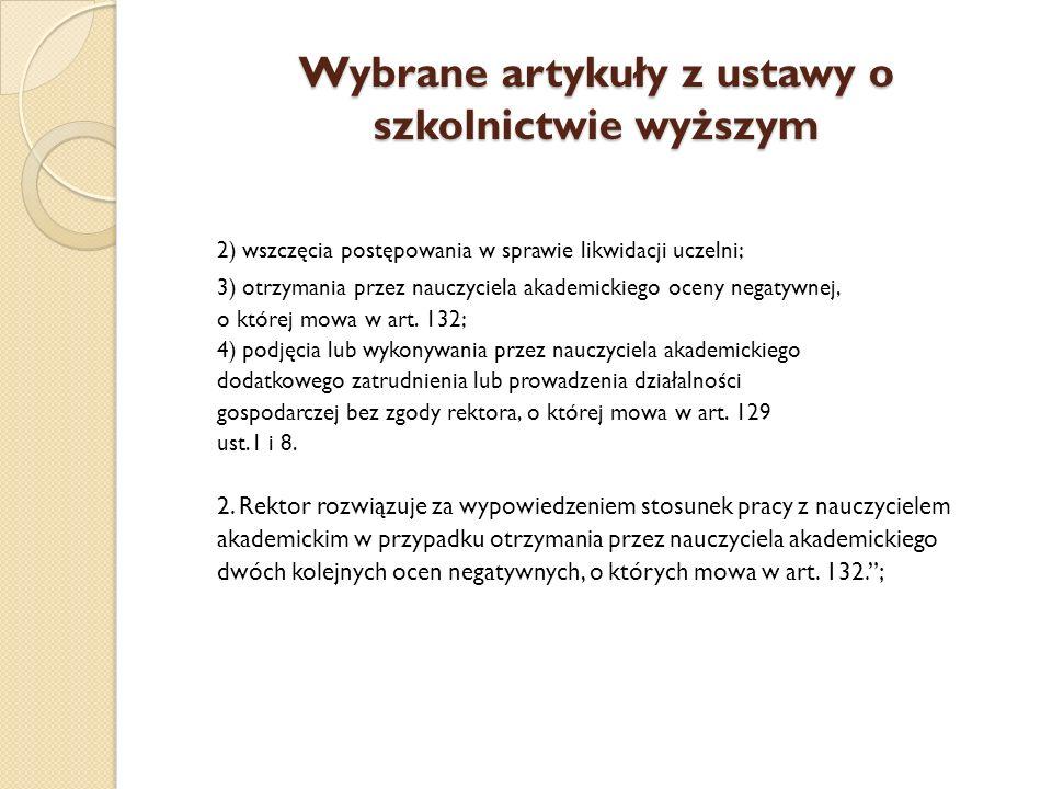 Wybrane artykuły z ustawy o szkolnictwie wyższym 2) wszczęcia postępowania w sprawie likwidacji uczelni; 3) otrzymania przez nauczyciela akademickiego