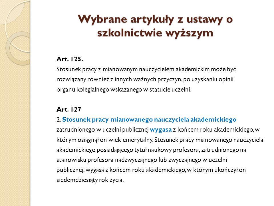 Wybrane artykuły z ustawy o szkolnictwie wyższym Art. 125. Stosunek pracy z mianowanym nauczycielem akademickim może być rozwiązany również z innych w