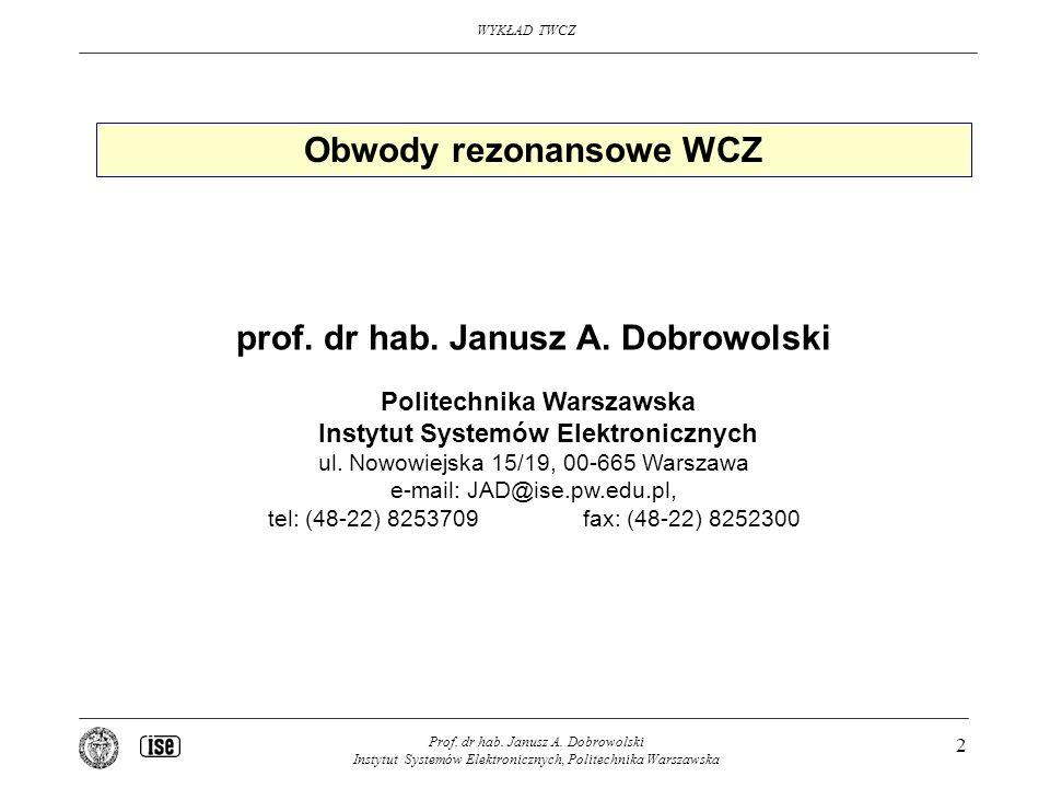 WYKŁAD TWCZ Prof. dr hab. Janusz A. Dobrowolski Instytut Systemów Elektronicznych, Politechnika Warszawska 2 Obwody rezonansowe WCZ prof. dr hab. Janu